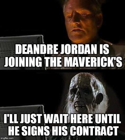 Deandre Jordan Meme - ill just wait here meme imgflip