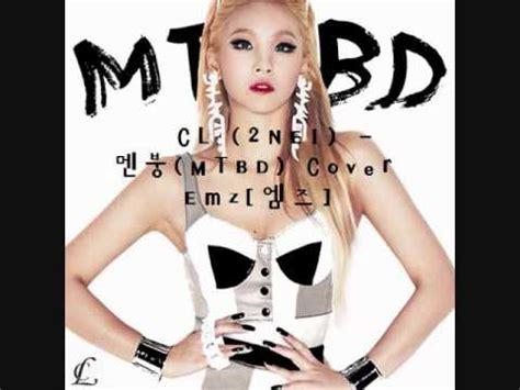 Mtbd Cl cover cl 2ne1 멘붕 mtbd