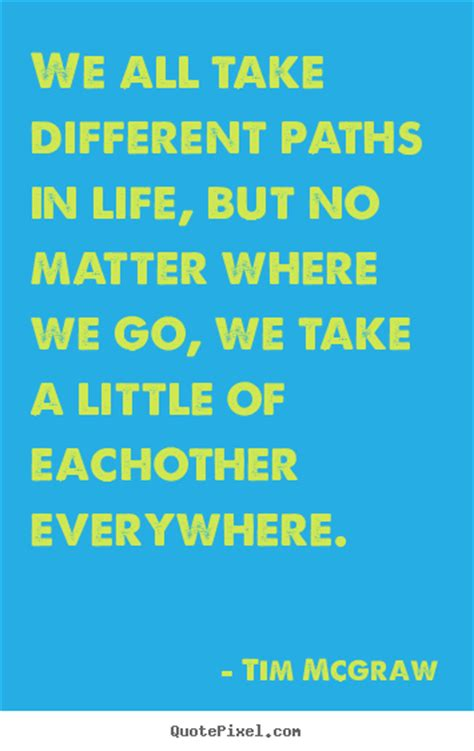 tim mcgraw for a little while mp tim mcgraw picture quotes we all take different paths in
