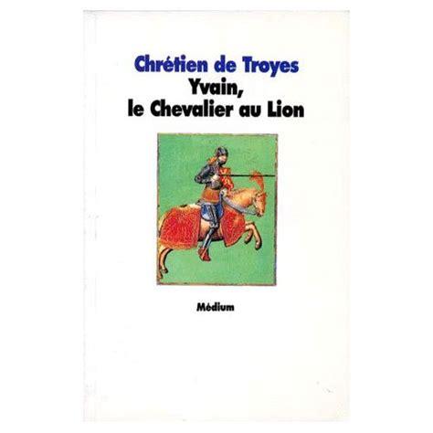 2218747154 le chevalier au lion yvain yvain le chevalier au lion de chretien de troyes neuf