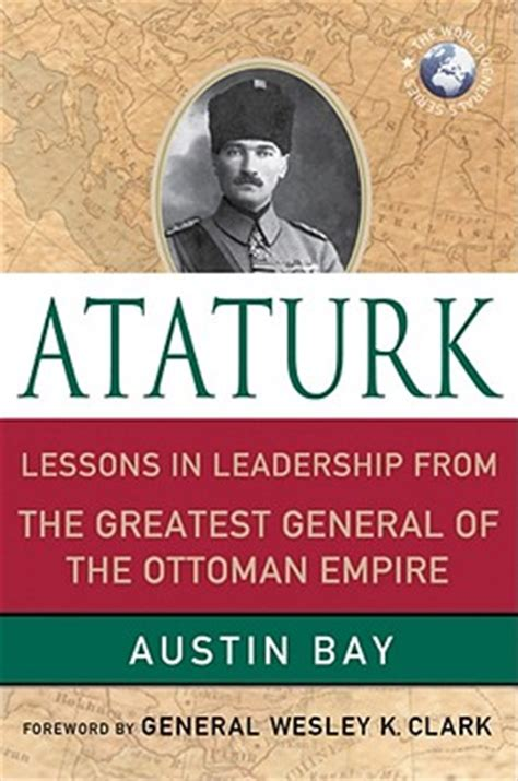 Leaders Of The Ottoman Empire Ataturk Lessons In Leadership From The Greatest General Of The Ottoman Empire Indiebound