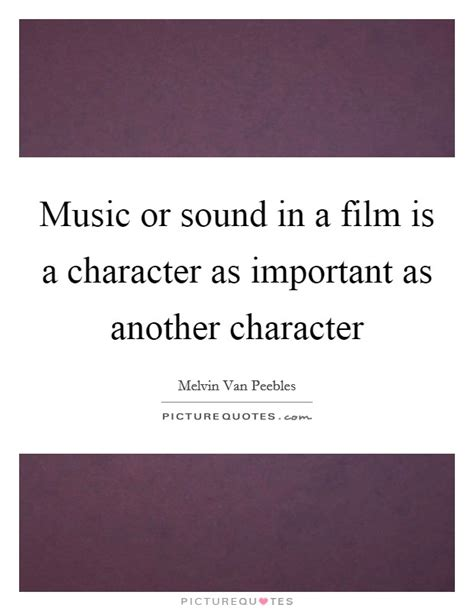 film quotes sound music or sound in a film is a character as important as