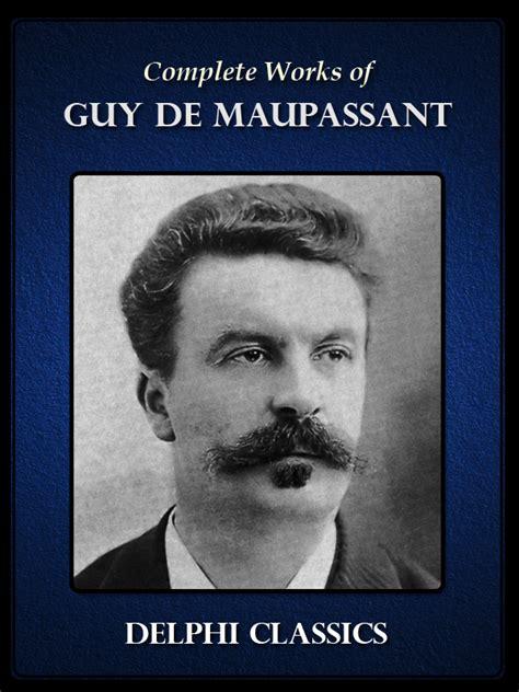 biography of guy de maupassant summary guy de maupassant delphi classics