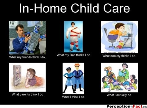 Childcare Meme - in home child care what people think i do what i