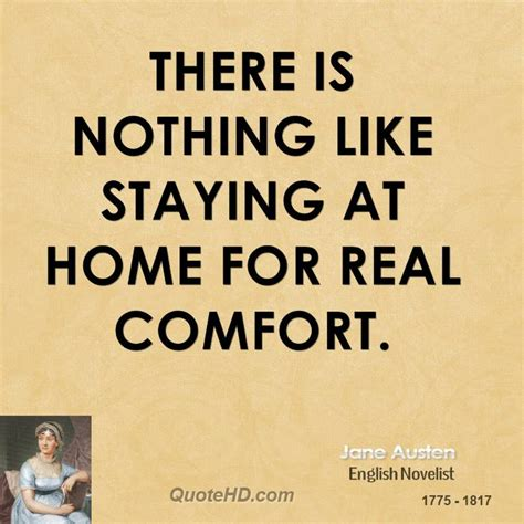 There Is Nothing Like Staying At Home For Real Comfort austen home quotes quotehd