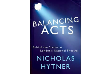 balancing acts the at s national theatre books balancing acts author nicholas hytner looks back at a