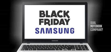 samsung black friday notebook samsung black friday valendo a pena comprar