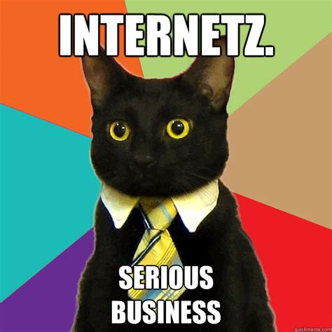 internetz serious business business cat quickmeme