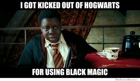 Meme Magic - kicked out of hogwarts for using black magic weknowmemes