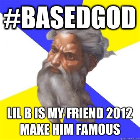 Lil B Memes - basedgod lil b is my friend 2012 make him famous advice