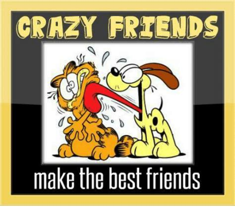 Crazy Friends Meme - 25 best memes about crazy friend crazy friend memes