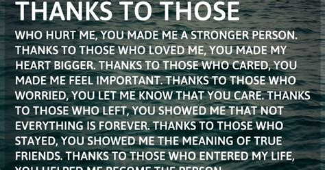 who made me thanks to those who hurt me you made me a stronger person thanks to those who loved me you