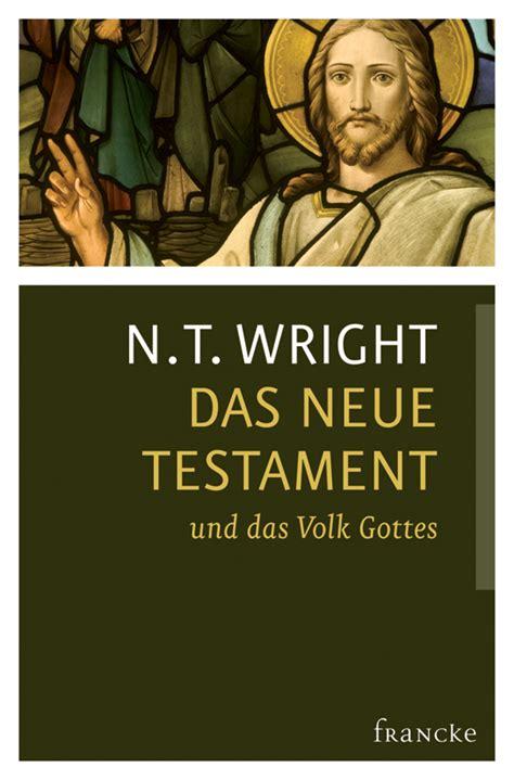 wann entstand das neue testament francke das neue testament und das volk gottes n t wright