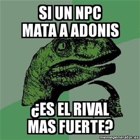 Adonis Meme - meme filosoraptor si un npc mata a adonis 191 es el rival