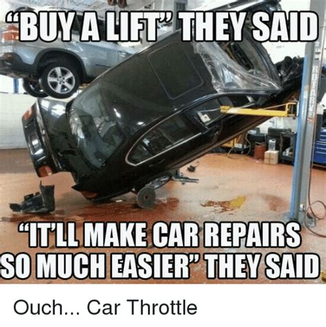 Car Repair Meme - buy a lift they said itll make car repairs so much easier