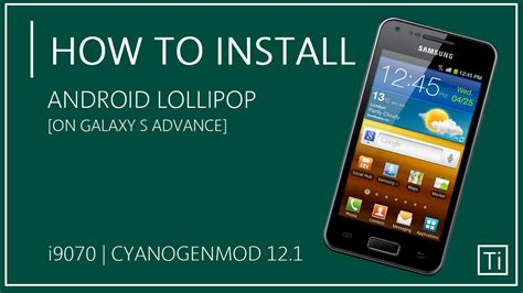 how to install galaxy s 22 how to install cm12 1 lollipop on samsung galaxy s advance