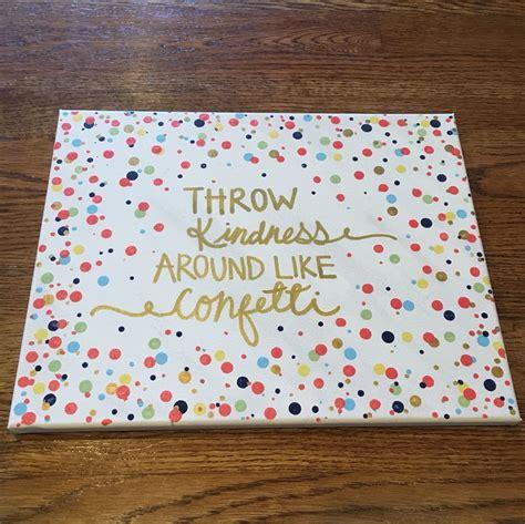 Tempat Pensil Canvas Kawaii Diy throw kindness around like confetti canvas for the room paintings