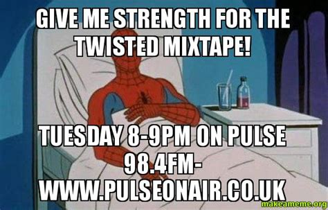 Spiderman Cancer Meme Generator - give me strength for the twisted mixtape tuesday 8 9pm on
