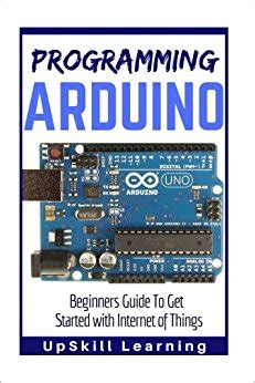 arduino 5 books in 1 beginner s guide tips and tricks simple and effective strategies best practices advanced strategies books arduino programming arduino beginners guide to get