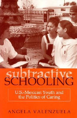 subtractive schooling u s mexican youth and the politics of caring books subtractive schooling u s mexican youth and the politics