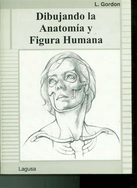 libro dibujo figura humana pdf gratis dibujando la anatomia y figura humana en 2019 libros de arte