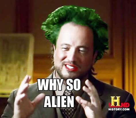 Aliens History Meme - aliens meme joker ancient aliens know your meme
