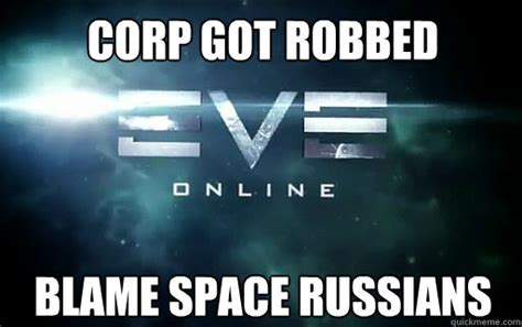 Eve Online Meme - corp got robbed blame space russians eve online quickmeme