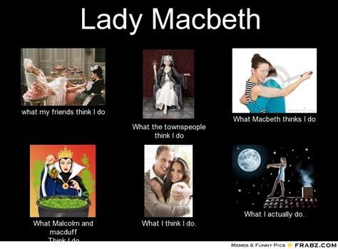 What I Do Meme - lady macbeth meme generator what i do