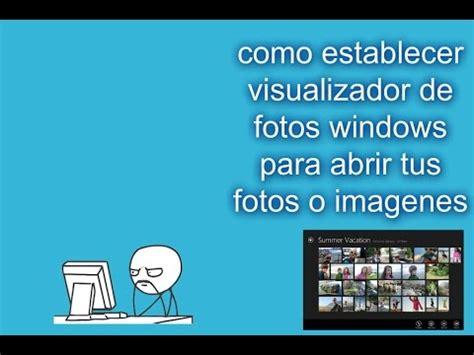 visualizador de imagenes jpg windows 7 como establecer visualizador de fotos windows para abrir