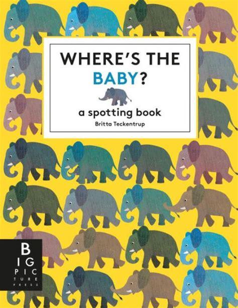 wheres the baby britta 1783706104 where s the baby by britta teckentrup hardcover barnes