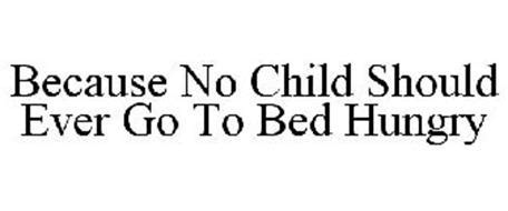 should you go to bed hungry because no child should ever go to bed hungry trademark of