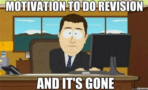Aaaand Its Gone Meme - motivation to do revision and it s gone aaaand its gone