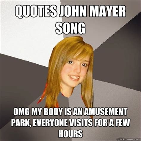 John Mayer Meme - quotes john mayer song omg my body is an amusement park