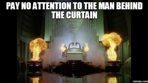 pay no attention to that man behind the curtain home memes com