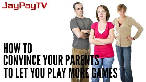 how to convince your parents to let you play more