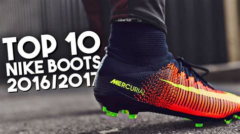 best nike soccer boots top 10 nike football boots 2016 2017