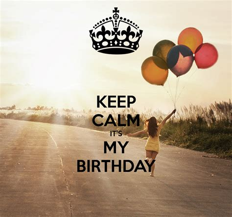 imagenes de keep calm and is my birthday keep calm it s my birthday poster deinha keep calm o matic