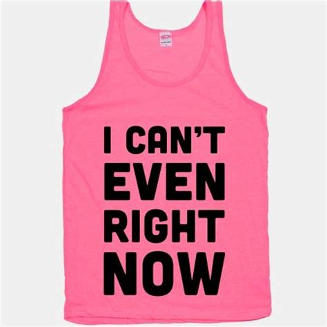 I Can T Even Meme - i can t even right now t shirts tank tops sweatshirts