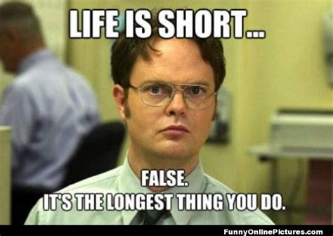 The Office Memes - life is short quot the office quot meme
