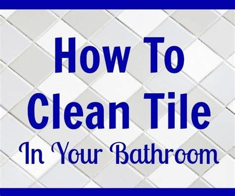 how to clean dirty tiles in the bathroom how to clean tile in your bathroom or any other room
