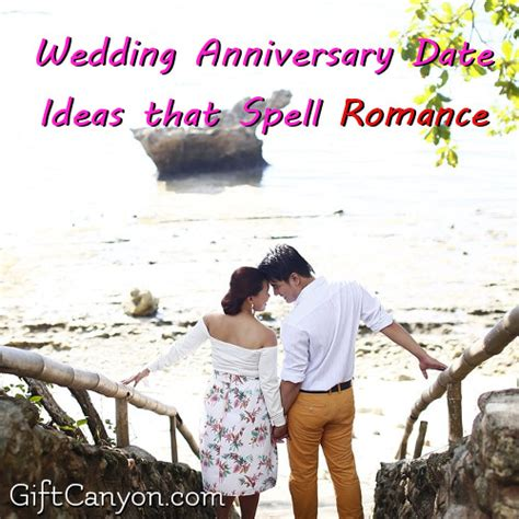 Wedding Anniversary Dates by Wedding Anniversary Date Ideas That Spell Gift