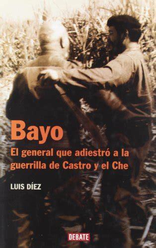 libro yage el general leer libro bayo el general que adiestr 243 a la guerrilla de castro y el che descargar libroslandia