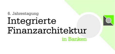 banken in mainz 6 jahrestagung integrierte finanzarchitektur in banken