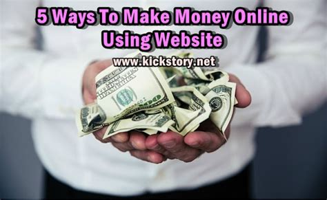 5 ways to make money using website kickstory