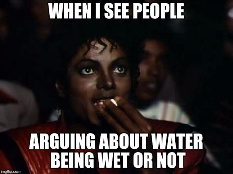 Wet Meme - i swear if i see one more person that says water being wet or not imgflip