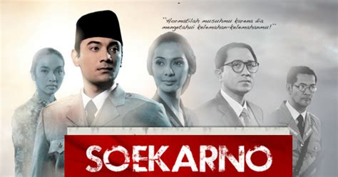sinopsis film soekarno lengkap sinopsis film soekarno indonesia merdeka cerita dari