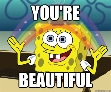 You Are Beautiful Meme - you re beautiful spongebob rainbow quickmeme