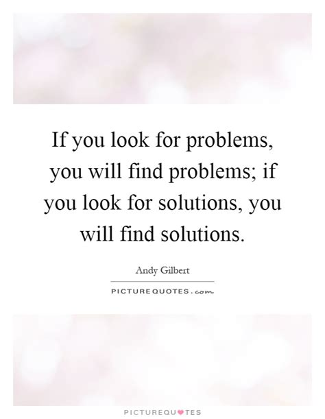 Who Find For You If You Look For Problems You Will Find Problems If You Look Picture Quotes