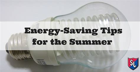 energy saving tips for summer energy saving tips for the summer service legends