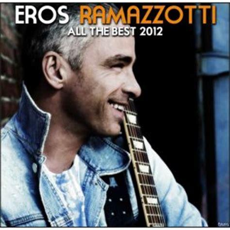 eros ramazzotti the best all the best 2012 eros ramazzotti mp3 buy tracklist
